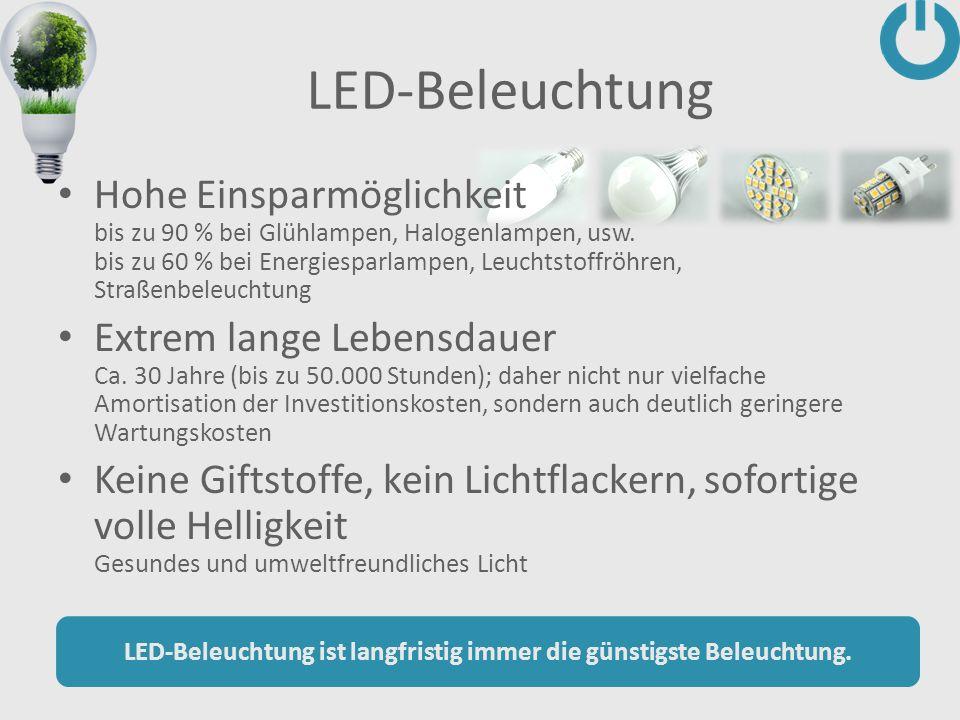 LED-Beleuchtung Hohe Einsparmöglichkeit bis zu 90 % bei Glühlampen, Halogenlampen, usw. bis zu 60 % bei Energiesparlampen, Leuchtstoffröhren, Straßenb