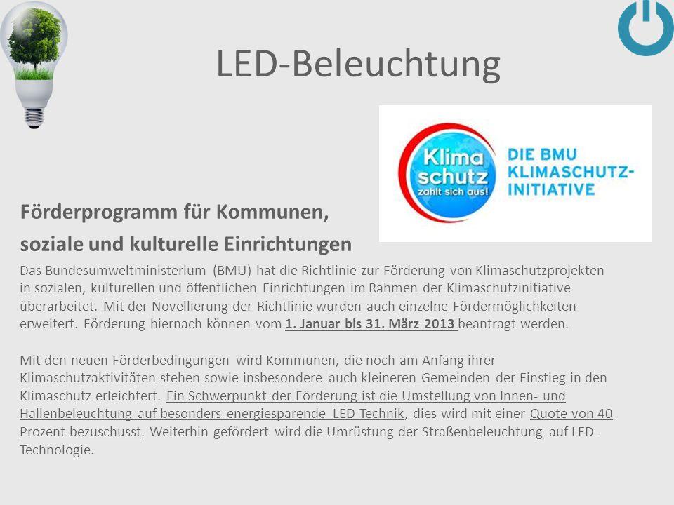 LED-Beleuchtung Förderprogramm für Kommunen, soziale und kulturelle Einrichtungen Das Bundesumweltministerium (BMU) hat die Richtlinie zur Förderung von Klimaschutzprojekten in sozialen, kulturellen und öffentlichen Einrichtungen im Rahmen der Klimaschutzinitiative überarbeitet.
