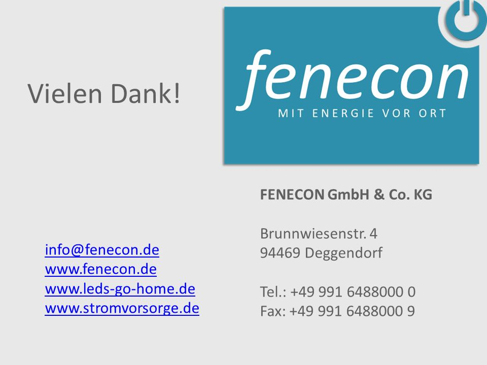 FENECON GmbH & Co. KG Brunnwiesenstr. 4 94469 Deggendorf Tel.: +49 991 6488000 0 Fax: +49 991 6488000 9 info@fenecon.de www.fenecon.de www.leds-go-hom