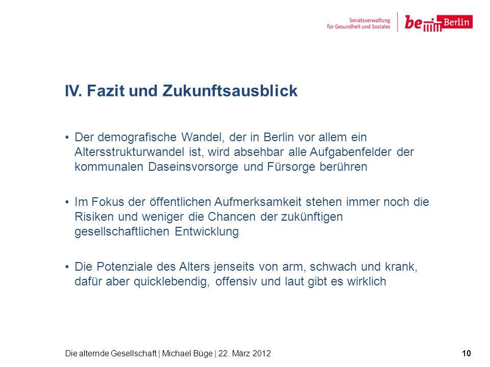 IV. Fazit und Zukunftsausblick Der demografische Wandel, der in Berlin vor allem ein Altersstrukturwandel ist, wird absehbar alle Aufgabenfelder der k