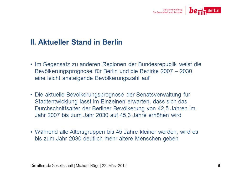 II. Aktueller Stand in Berlin Im Gegensatz zu anderen Regionen der Bundesrepublik weist die Bevölkerungsprognose für Berlin und die Bezirke 2007 – 203