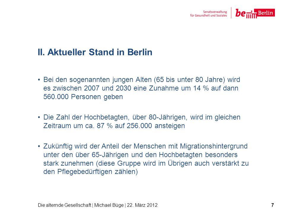 II. Aktueller Stand in Berlin Bei den sogenannten jungen Alten (65 bis unter 80 Jahre) wird es zwischen 2007 und 2030 eine Zunahme um 14 % auf dann 56