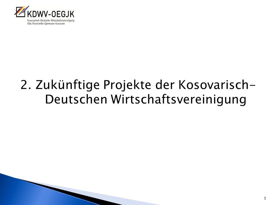 2. Zukünftige Projekte der Kosovarisch- Deutschen Wirtschaftsvereinigung 5