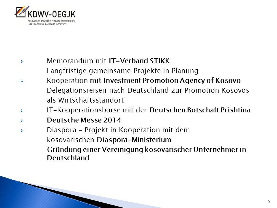 Memorandum mit IT-Verband STIKK Langfristige gemeinsame Projekte in Planung Kooperation mit Investment Promotion Agency of Kosovo Delegationsreisen na