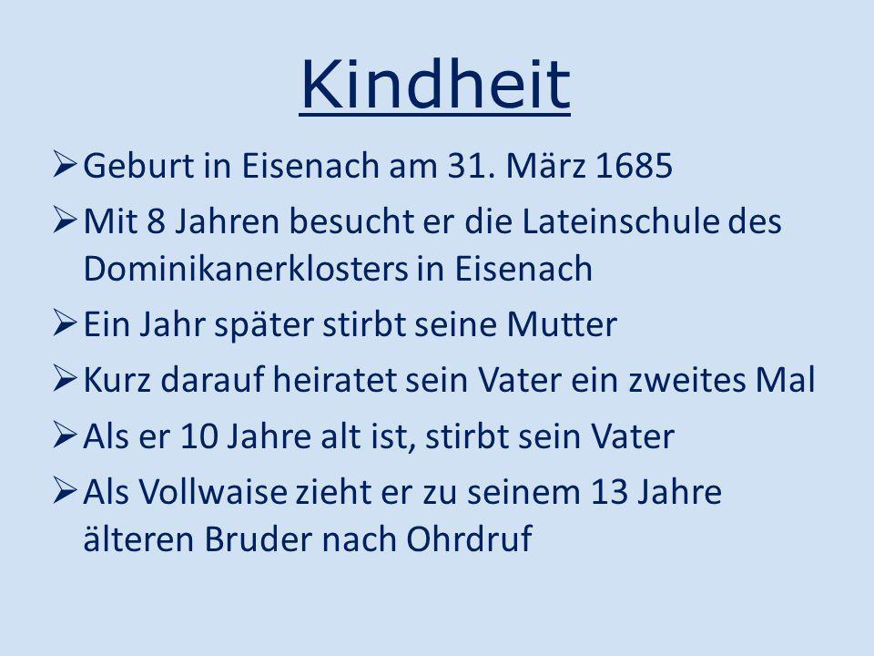Lebensweg Eisenach (Geburtsort) 1695: Ohrdruf (Wohnort seines Bruders) 1700: Lüneburg (Schüler im Michaeliskloster) 1708: Weimar (Wird zum Konzertmeister ernannt) 1703: Arnstadt (Organist) 1707: Mühlhausen (Organist) 1717: Köthen (Wird zum Kapellmeisterernannt) 1723: Leipzig (Thomaskantor) 28.7.1750: Tod in Leipzig