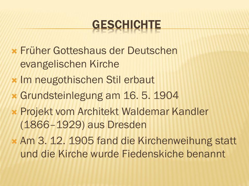 Früher Gotteshaus der Deutschen evangelischen Kirche Im neugothischen Stil erbaut Grundsteinlegung am 16. 5. 1904 Projekt vom Architekt Waldemar Kandl