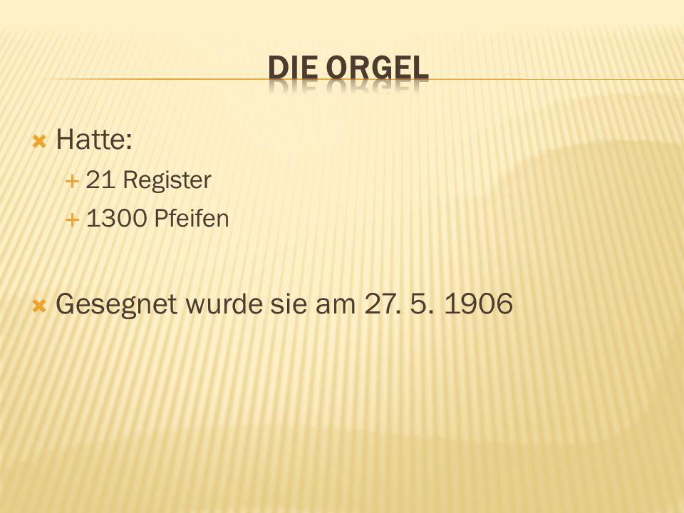 Hatte: 21 Register 1300 Pfeifen Gesegnet wurde sie am 27. 5. 1906