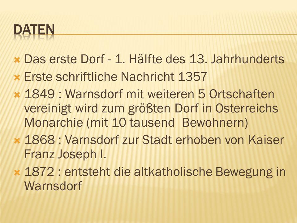 Das erste Dorf - 1. Hälfte des 13. Jahrhunderts Erste schriftliche Nachricht 1357 1849 : Warnsdorf mit weiteren 5 Ortschaften vereinigt wird zum größt