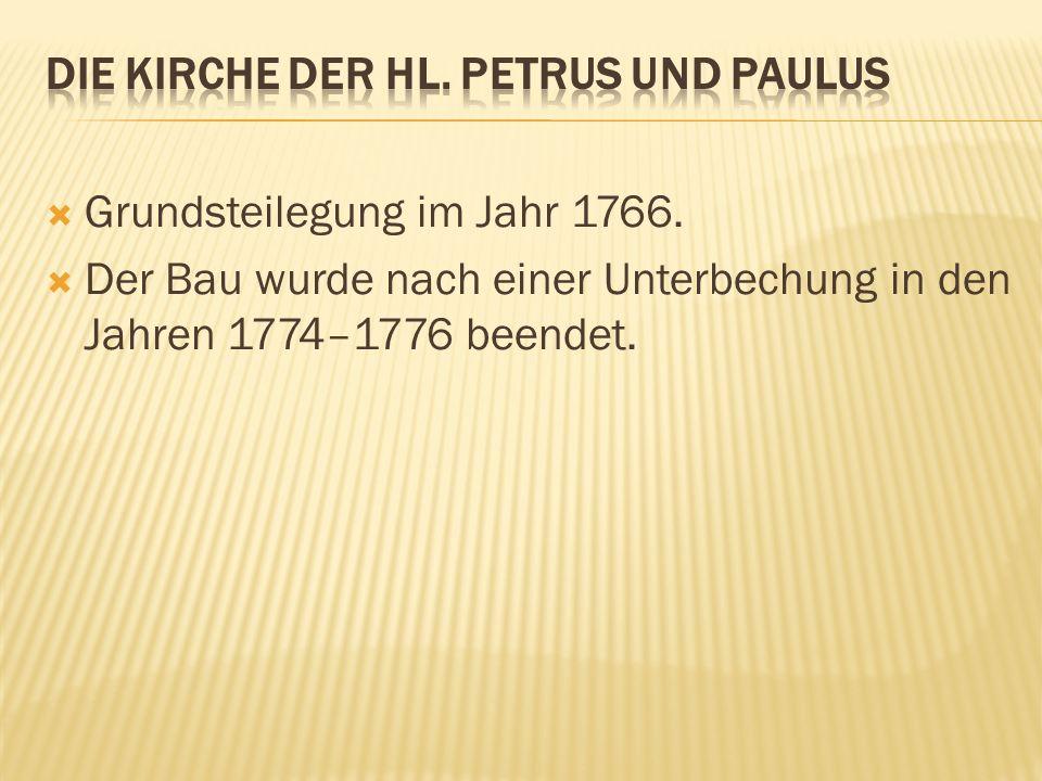 Grundsteilegung im Jahr 1766. Der Bau wurde nach einer Unterbechung in den Jahren 1774–1776 beendet.