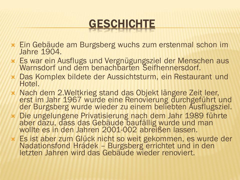 Ein Gebäude am Burgsberg wuchs zum erstenmal schon im Jahre 1904. Es war ein Ausflugs und Vergnügungsziel der Menschen aus Warnsdorf und dem benachbar