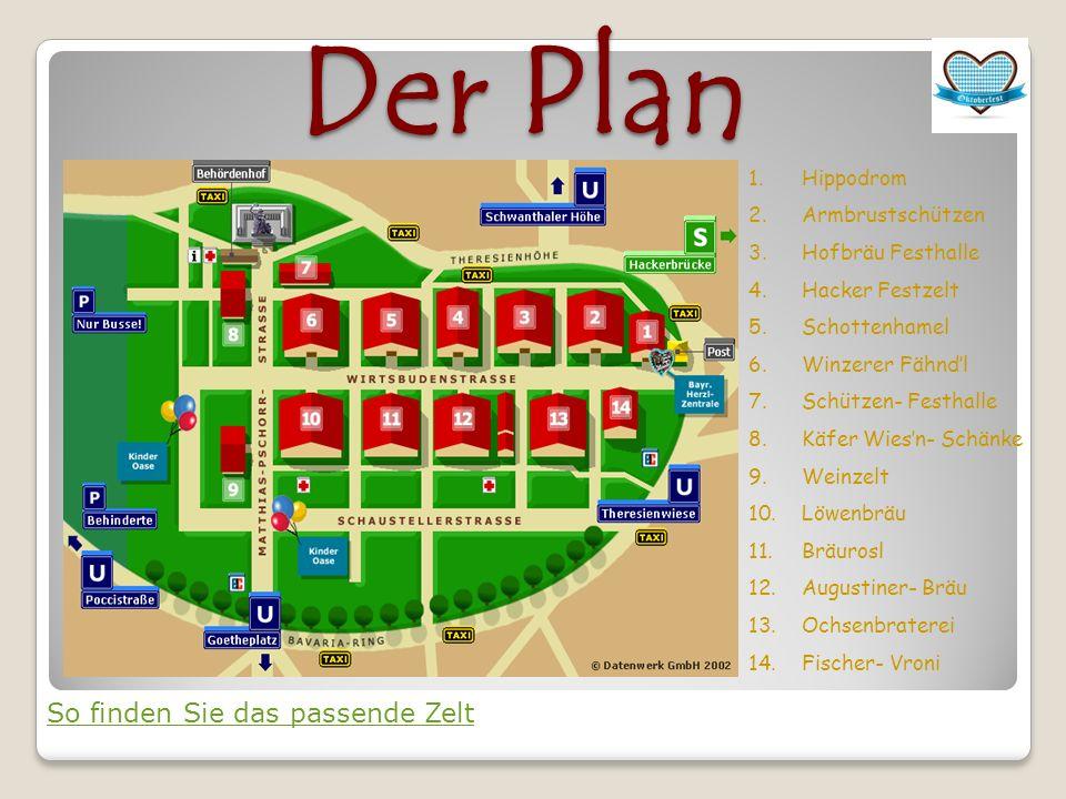 Der Plan 1.Hippodrom 2.Armbrustschützen 3.Hofbräu Festhalle 4.Hacker Festzelt 5.Schottenhamel 6.Winzerer Fähndl 7.Schützen- Festhalle 8.Käfer Wiesn- Schänke 9.Weinzelt 10.Löwenbräu 11.Bräurosl 12.Augustiner- Bräu 13.Ochsenbraterei 14.Fischer- Vroni So finden Sie das passende Zelt