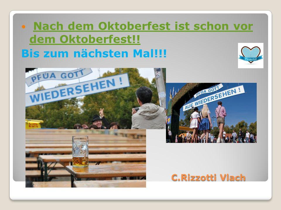 C.Rizzotti Vlach C.Rizzotti Vlach Nach dem Oktoberfest ist schon vor dem Oktoberfest!!Nach dem Oktoberfest ist schon vor dem Oktoberfest!! Bis zum näc