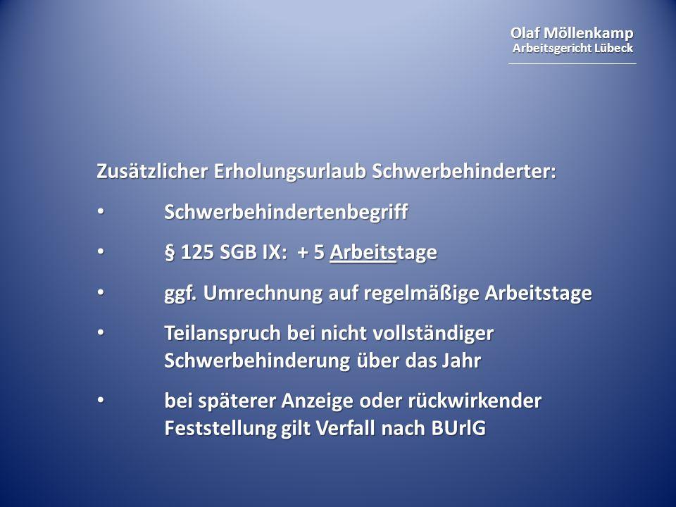 Olaf Möllenkamp Arbeitsgericht Lübeck Zusätzlicher Erholungsurlaub Schwerbehinderter: Schwerbehindertenbegriff Schwerbehindertenbegriff § 125 SGB IX: + 5 Arbeitstage § 125 SGB IX: + 5 Arbeitstage ggf.