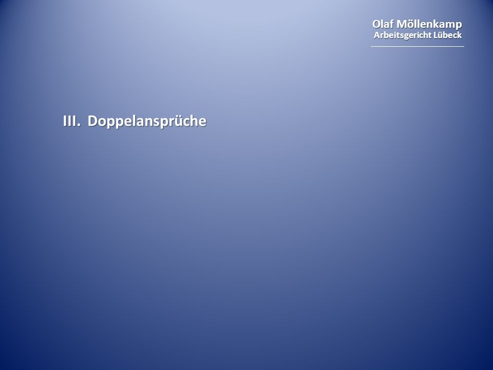 Olaf Möllenkamp Arbeitsgericht Lübeck III. Doppelansprüche