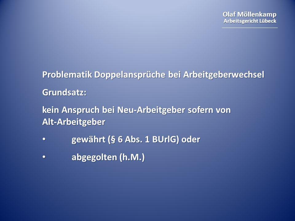 Olaf Möllenkamp Arbeitsgericht Lübeck Problematik Doppelansprüche bei Arbeitgeberwechsel Grundsatz: kein Anspruch bei Neu-Arbeitgeber sofern von Alt-Arbeitgeber gewährt (§ 6 Abs.