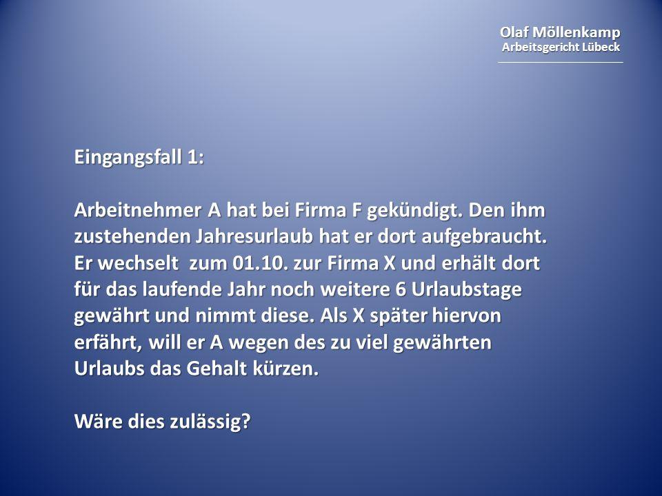 Olaf Möllenkamp Arbeitsgericht Lübeck Eingangsfall 1: Arbeitnehmer A hat bei Firma F gekündigt.