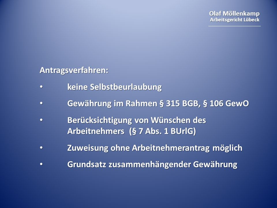 Olaf Möllenkamp Arbeitsgericht Lübeck Antragsverfahren: keine Selbstbeurlaubung keine Selbstbeurlaubung Gewährung im Rahmen § 315 BGB, § 106 GewO Gewährung im Rahmen § 315 BGB, § 106 GewO Berücksichtigung von Wünschen des Arbeitnehmers (§ 7 Abs.