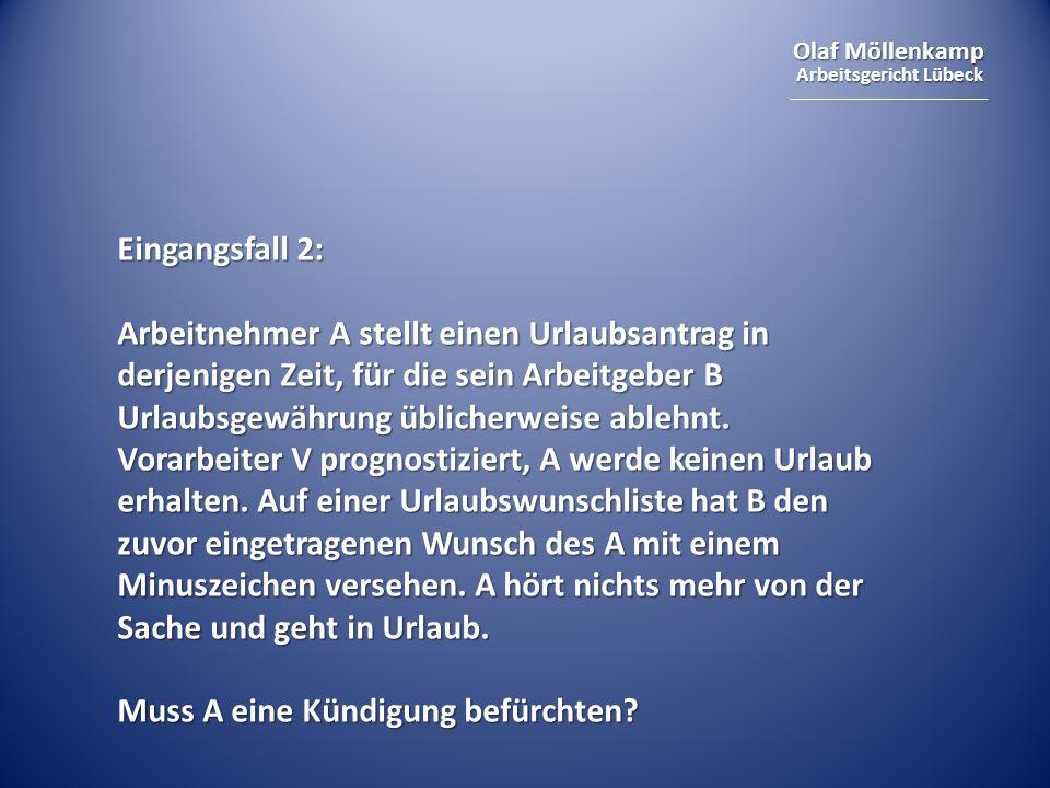 Olaf Möllenkamp Arbeitsgericht Lübeck Eingangsfall 2: Arbeitnehmer A stellt einen Urlaubsantrag in derjenigen Zeit, für die sein Arbeitgeber B Urlaubsgewährung üblicherweise ablehnt.