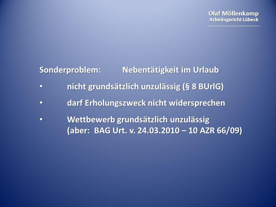 Olaf Möllenkamp Arbeitsgericht Lübeck Sonderproblem:Nebentätigkeit im Urlaub nicht grundsätzlich unzulässig (§ 8 BUrlG) nicht grundsätzlich unzulässig (§ 8 BUrlG) darf Erholungszweck nicht widersprechen darf Erholungszweck nicht widersprechen Wettbewerb grundsätzlich unzulässig (aber: BAG Urt.