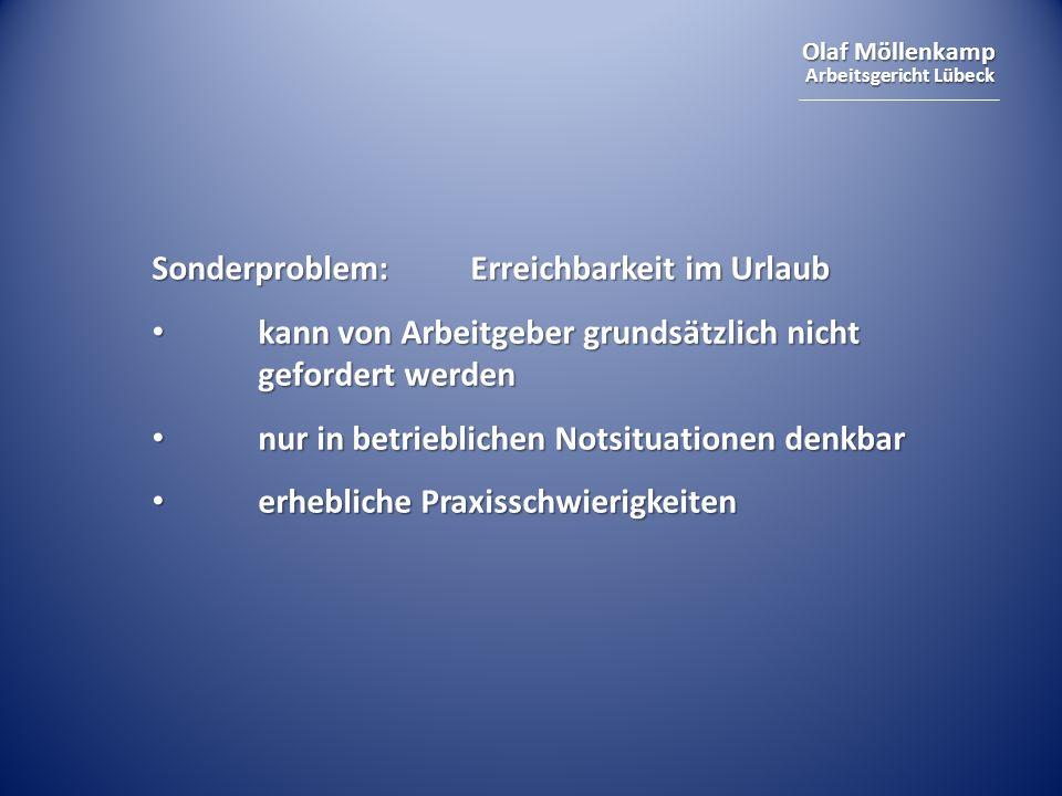 Olaf Möllenkamp Arbeitsgericht Lübeck Sonderproblem:Erreichbarkeit im Urlaub kann von Arbeitgeber grundsätzlich nicht gefordert werden kann von Arbeitgeber grundsätzlich nicht gefordert werden nur in betrieblichen Notsituationen denkbar nur in betrieblichen Notsituationen denkbar erhebliche Praxisschwierigkeiten erhebliche Praxisschwierigkeiten