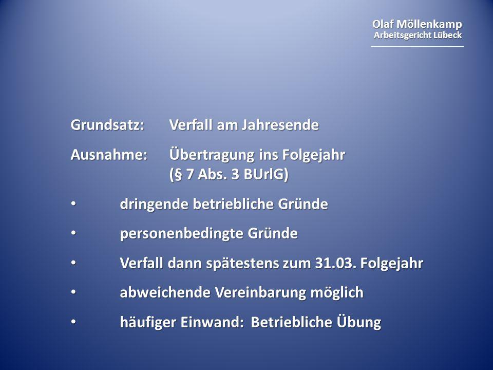 Olaf Möllenkamp Arbeitsgericht Lübeck Grundsatz:Verfall am Jahresende Ausnahme:Übertragung ins Folgejahr (§ 7 Abs.