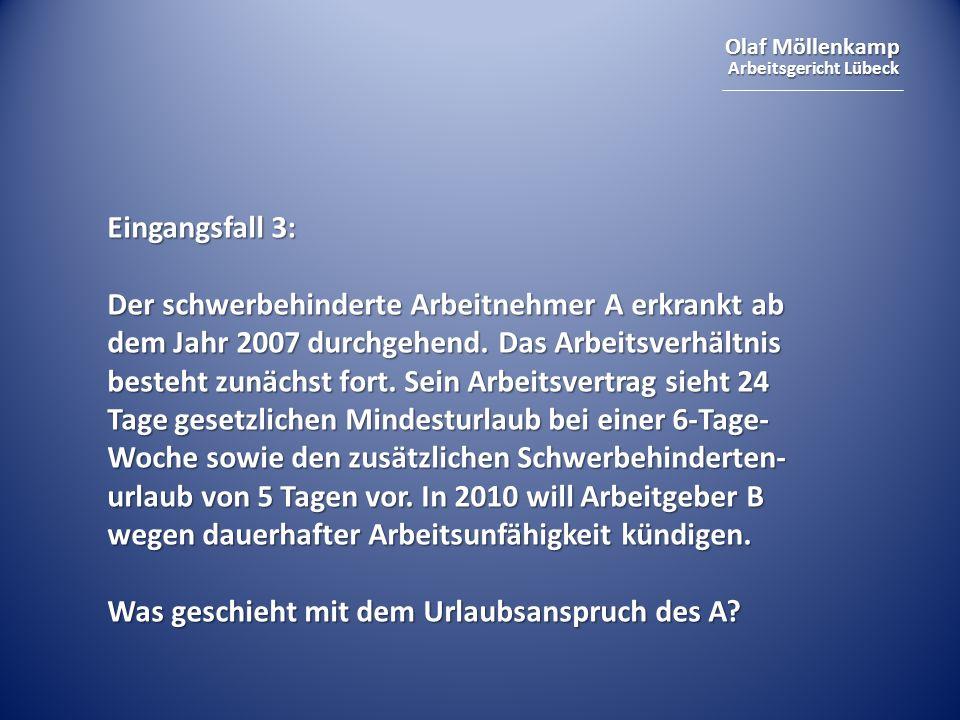 Olaf Möllenkamp Arbeitsgericht Lübeck Eingangsfall 3: Der schwerbehinderte Arbeitnehmer A erkrankt ab dem Jahr 2007 durchgehend.