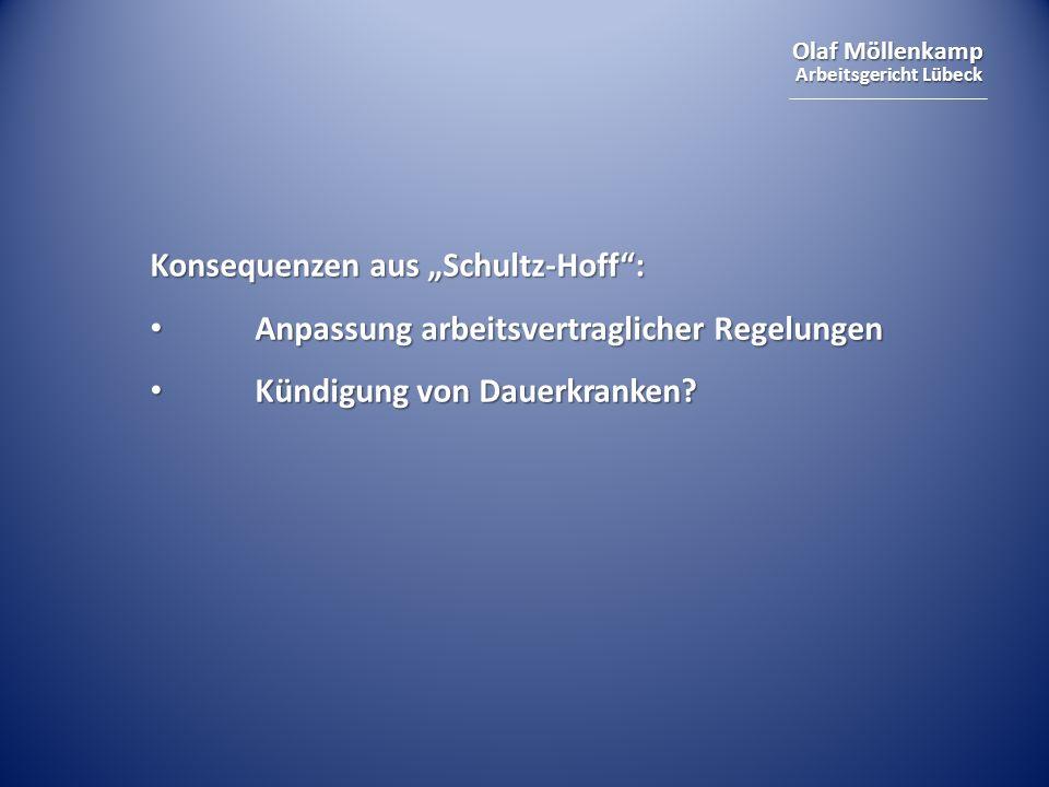 Olaf Möllenkamp Arbeitsgericht Lübeck Konsequenzen aus Schultz-Hoff: Anpassung arbeitsvertraglicher Regelungen Anpassung arbeitsvertraglicher Regelungen Kündigung von Dauerkranken.
