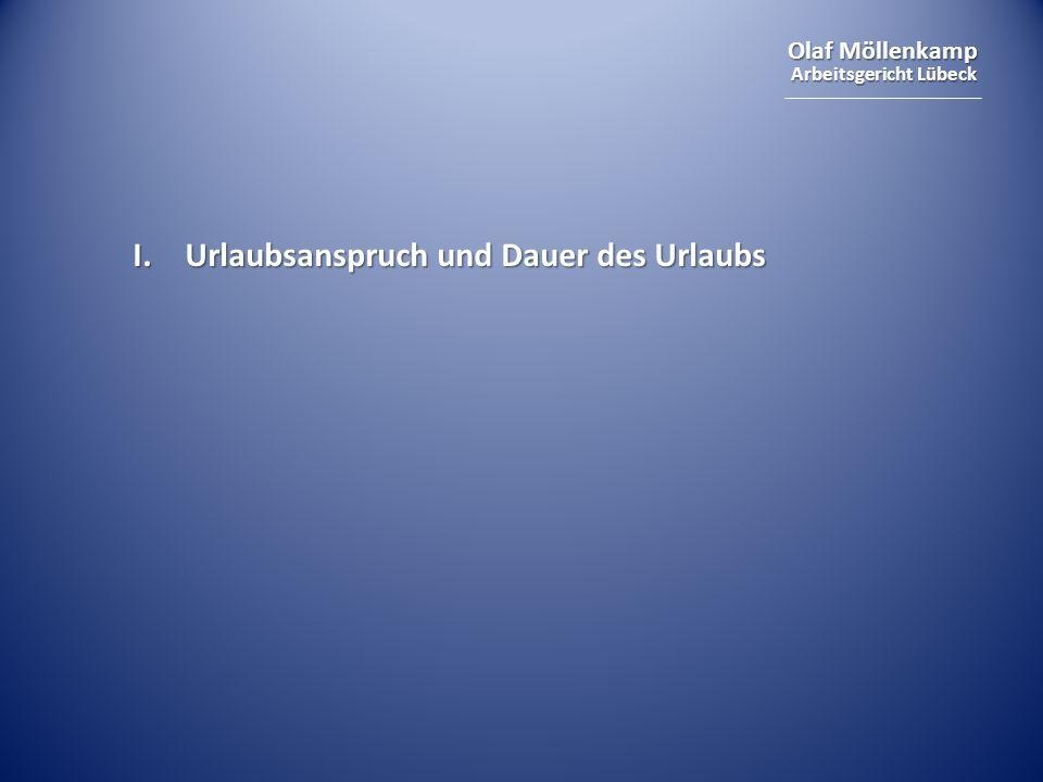 Olaf Möllenkamp Arbeitsgericht Lübeck I. Urlaubsanspruch und Dauer des Urlaubs