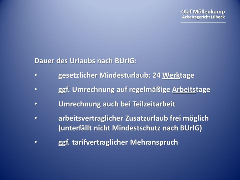 Olaf Möllenkamp Arbeitsgericht Lübeck Dauer des Urlaubs nach BUrlG: gesetzlicher Mindesturlaub: 24 Werktage gesetzlicher Mindesturlaub: 24 Werktage ggf.