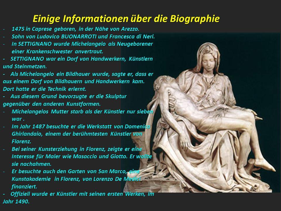 Einige Informationen über die Biographie -1475 in Caprese geboren, in der Nähe von Arezzo. -Sohn von Ludovico BUONARROTI und Francesca di Neri. -In SE