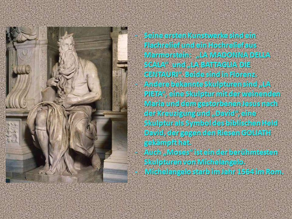 -Seine ersten Kunstwerke sind ein Flachrelief und ein Hochrelief aus Marmorstein: LA MADONNA DELLA SCALA und LA BATTAGLIA DIE CENTAURI. Beide sind in