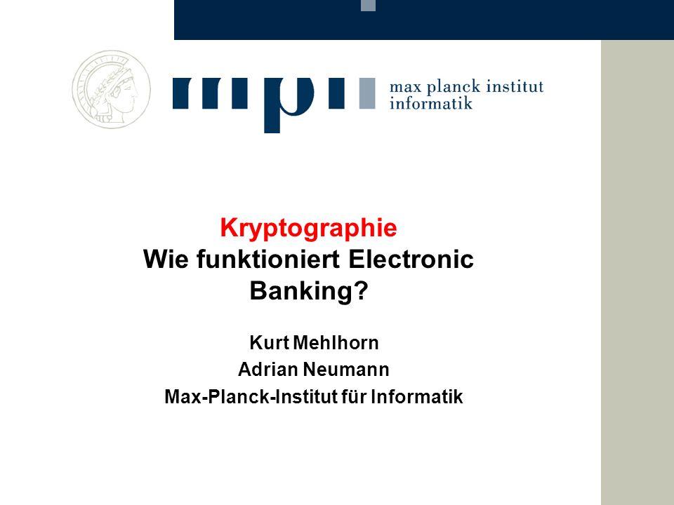 Kryptographie Wie funktioniert Electronic Banking? Kurt Mehlhorn Adrian Neumann Max-Planck-Institut für Informatik