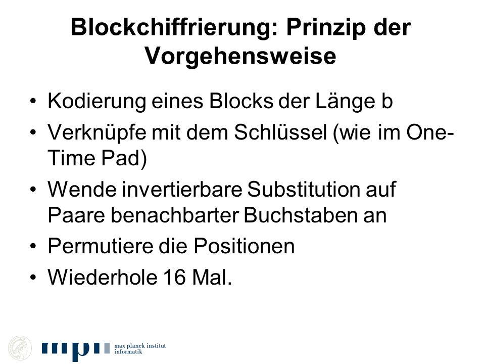 Blockchiffrierung: Prinzip der Vorgehensweise Kodierung eines Blocks der Länge b Verknüpfe mit dem Schlüssel (wie im One- Time Pad) Wende invertierbar