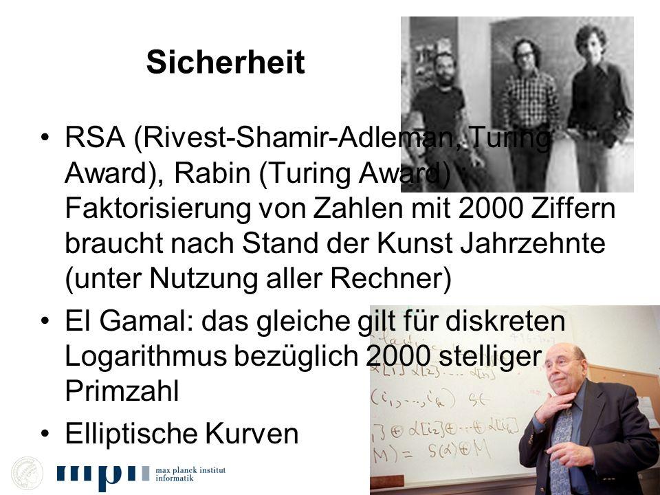 Sicherheit RSA (Rivest-Shamir-Adleman, Turing Award), Rabin (Turing Award) : Faktorisierung von Zahlen mit 2000 Ziffern braucht nach Stand der Kunst J