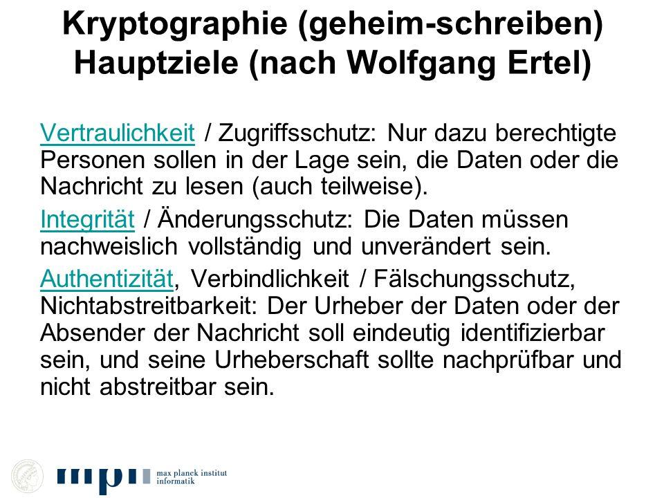 Kryptographie (geheim-schreiben) Hauptziele (nach Wolfgang Ertel) VertraulichkeitVertraulichkeit / Zugriffsschutz: Nur dazu berechtigte Personen solle