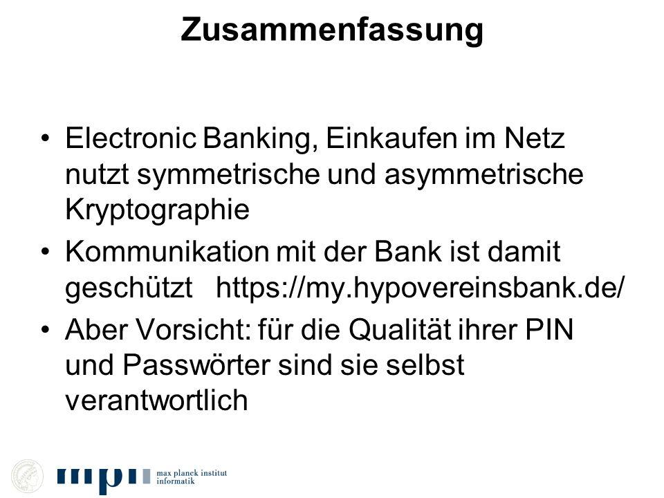Zusammenfassung Electronic Banking, Einkaufen im Netz nutzt symmetrische und asymmetrische Kryptographie Kommunikation mit der Bank ist damit geschütz