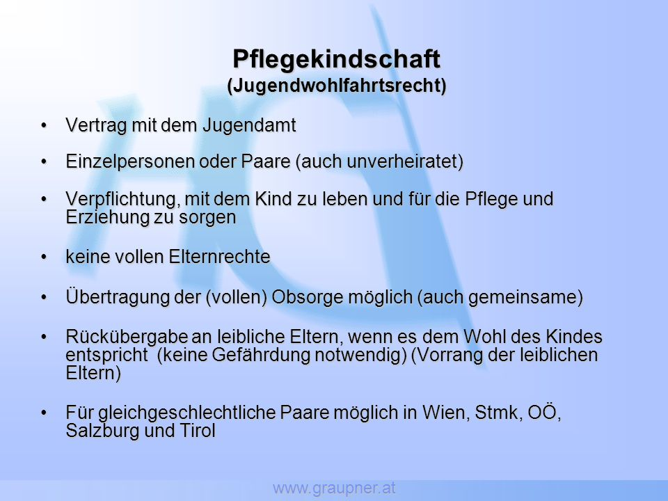 www.graupner.at Pflegekindschaft(Jugendwohlfahrtsrecht) Vertrag mit dem JugendamtVertrag mit dem Jugendamt Einzelpersonen oder Paare (auch unverheirat