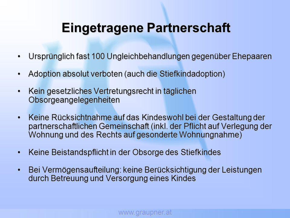 www.graupner.at Eingetragene Partnerschaft Ursprünglich fast 100 Ungleichbehandlungen gegenüber EhepaarenUrsprünglich fast 100 Ungleichbehandlungen ge