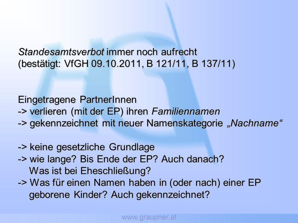 www.graupner.at Standesamtsverbot immer noch aufrecht (bestätigt: VfGH 09.10.2011, B 121/11, B 137/11) Eingetragene PartnerInnen -> verlieren (mit der