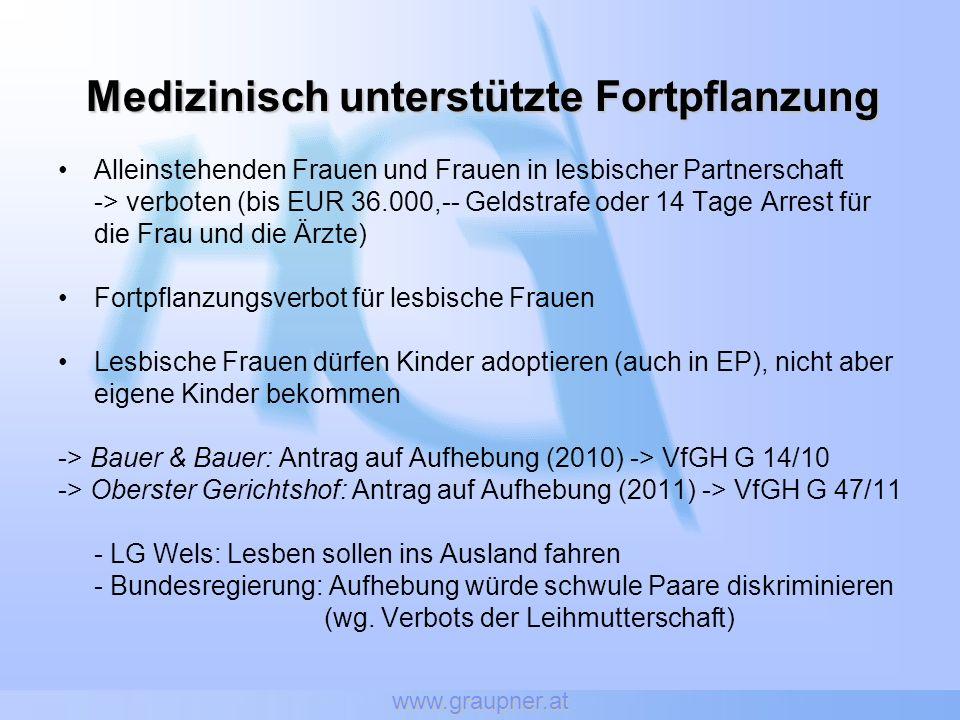 www.graupner.at Medizinisch unterstützte Fortpflanzung Alleinstehenden Frauen und Frauen in lesbischer Partnerschaft -> verboten (bis EUR 36.000,-- Ge