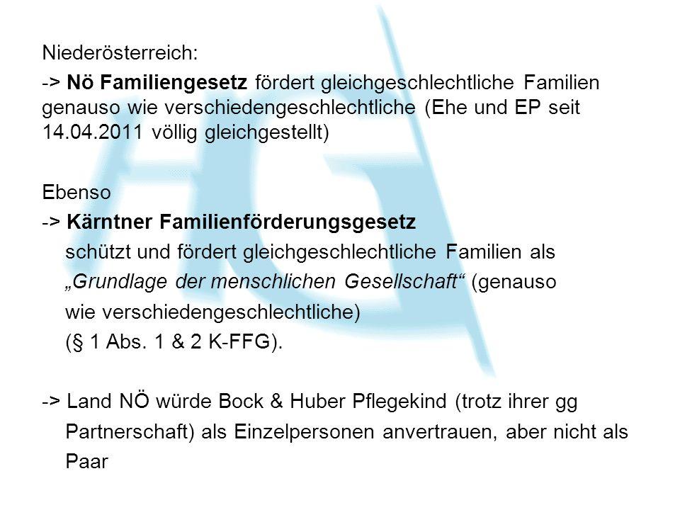 Niederösterreich: -> Nö Familiengesetz fördert gleichgeschlechtliche Familien genauso wie verschiedengeschlechtliche (Ehe und EP seit 14.04.2011 völli