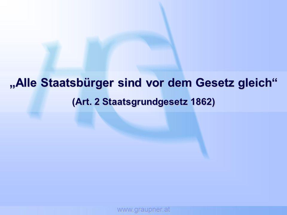 www.graupner.at Alle Staatsbürger sind vor dem Gesetz gleich (Art. 2 Staatsgrundgesetz 1862)