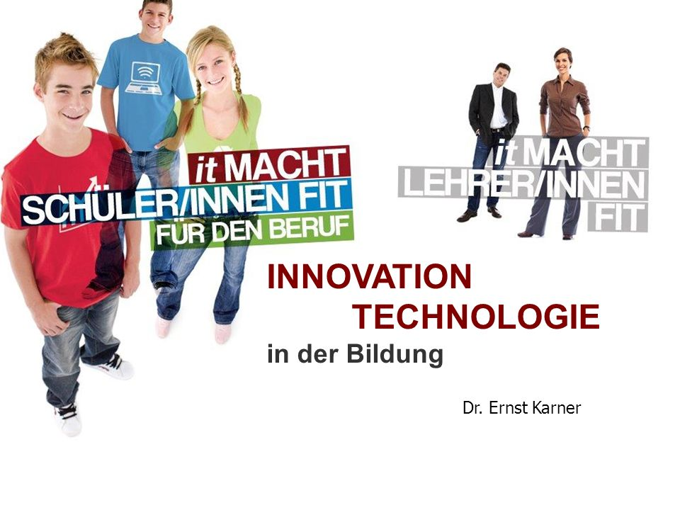 INNOVATION TECHNOLOGIE in der Bildung Dr. Ernst Karner