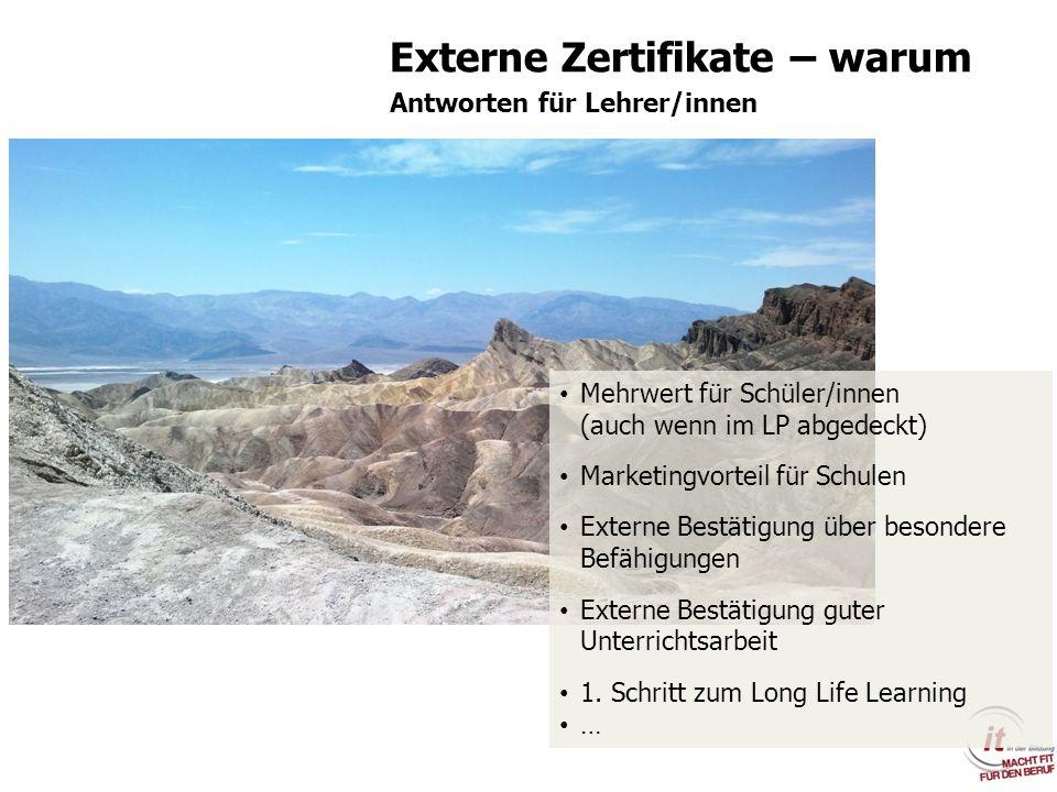 Externe Zertifikate – warum Antworten für Lehrer/innen Mehrwert für Schüler/innen (auch wenn im LP abgedeckt) Marketingvorteil für Schulen Externe Bes