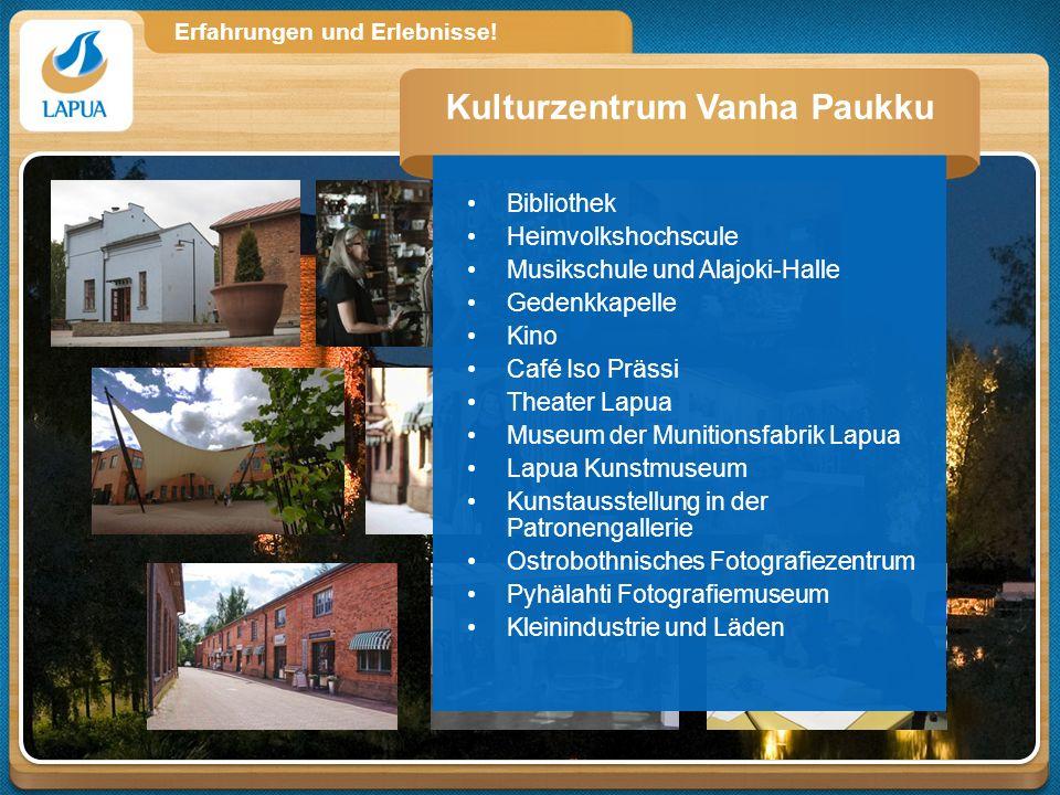Erfahrungen und Erlebnisse! Bibliothek Heimvolkshochscule Musikschule und Alajoki-Halle Gedenkkapelle Kino Café Iso Prässi Theater Lapua Museum der Mu