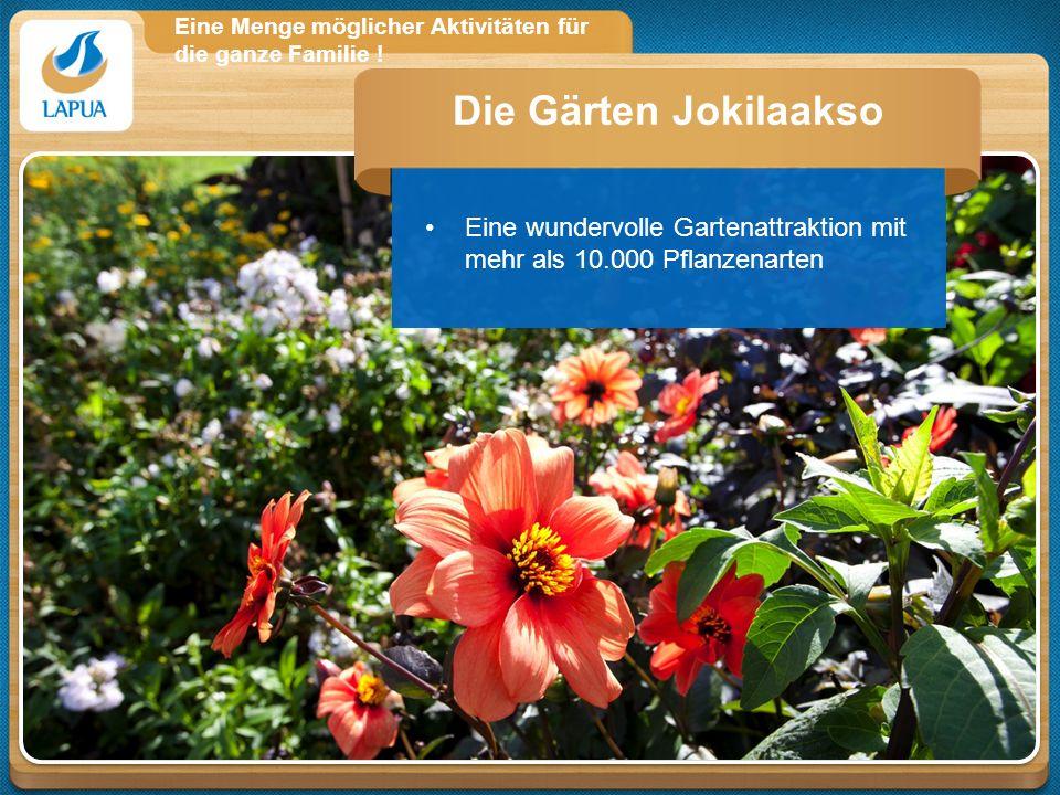 Eine Menge möglicher Aktivitäten für die ganze Familie ! Eine wundervolle Gartenattraktion mit mehr als 10.000 Pflanzenarten Die Gärten Jokilaakso