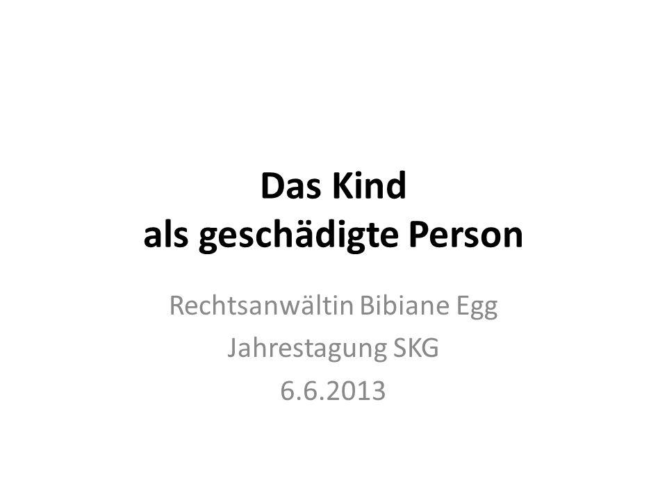 Das Kind als geschädigte Person Rechtsanwältin Bibiane Egg Jahrestagung SKG 6.6.2013