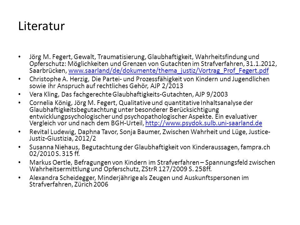 Literatur Jörg M. Fegert, Gewalt, Traumatisierung, Glaubhaftigkeit, Wahrheitsfindung und Opferschutz: Möglichkeiten und Grenzen von Gutachten im Straf
