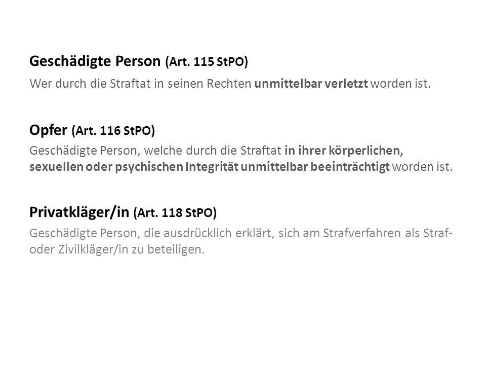 Geschädigte Person (Art. 115 StPO) Wer durch die Straftat in seinen Rechten unmittelbar verletzt worden ist. Opfer (Art. 116 StPO) Geschädigte Person,