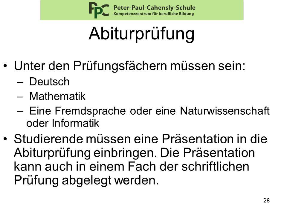 28 Abiturprüfung Unter den Prüfungsfächern müssen sein: – Deutsch – Mathematik – Eine Fremdsprache oder eine Naturwissenschaft oder Informatik Studier